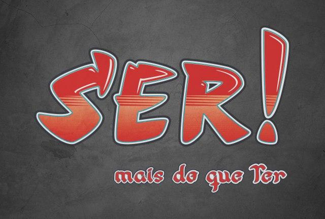 Ser!: MAIS DO QUE TER